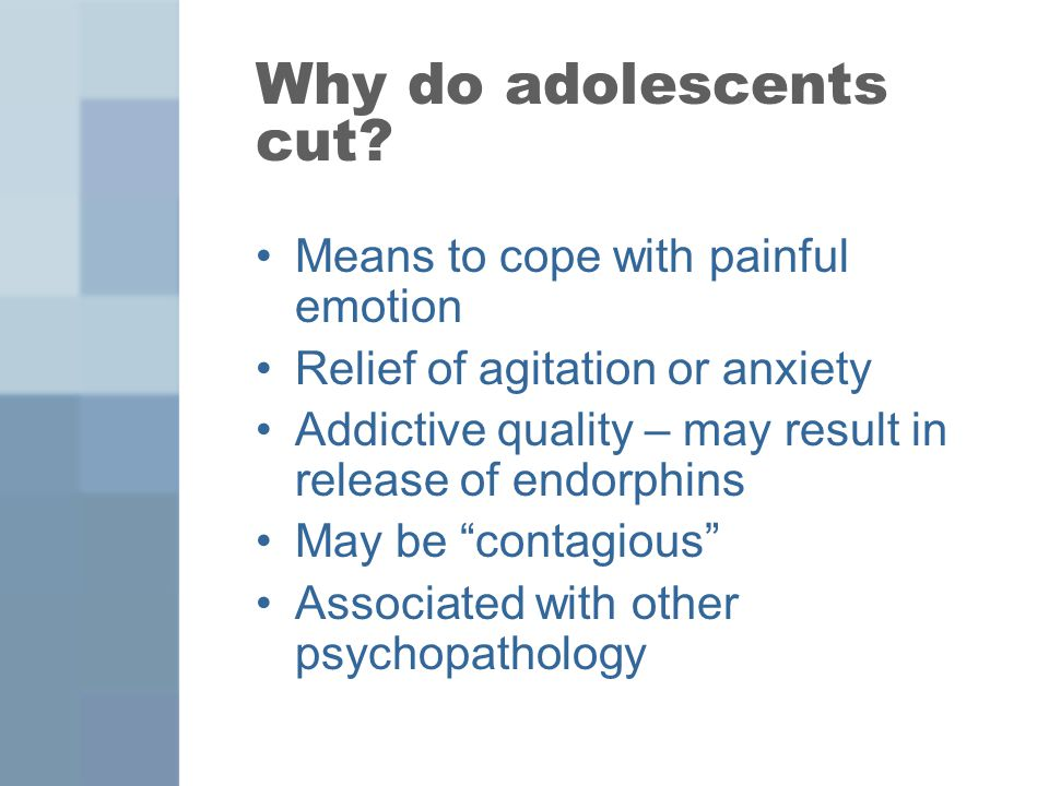 Why do adolescents cut Means to cope with painful emotion