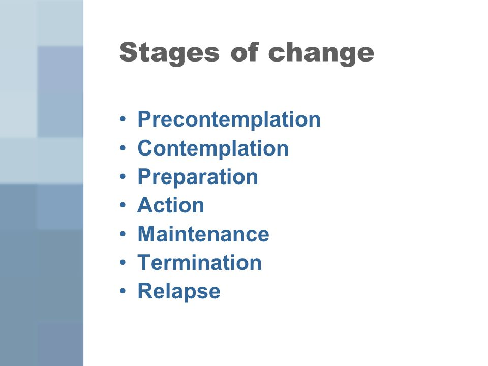 Stages of change Precontemplation Contemplation Preparation Action