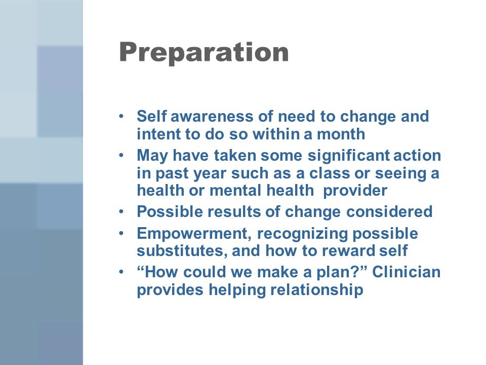 Preparation Self awareness of need to change and intent to do so within a month.