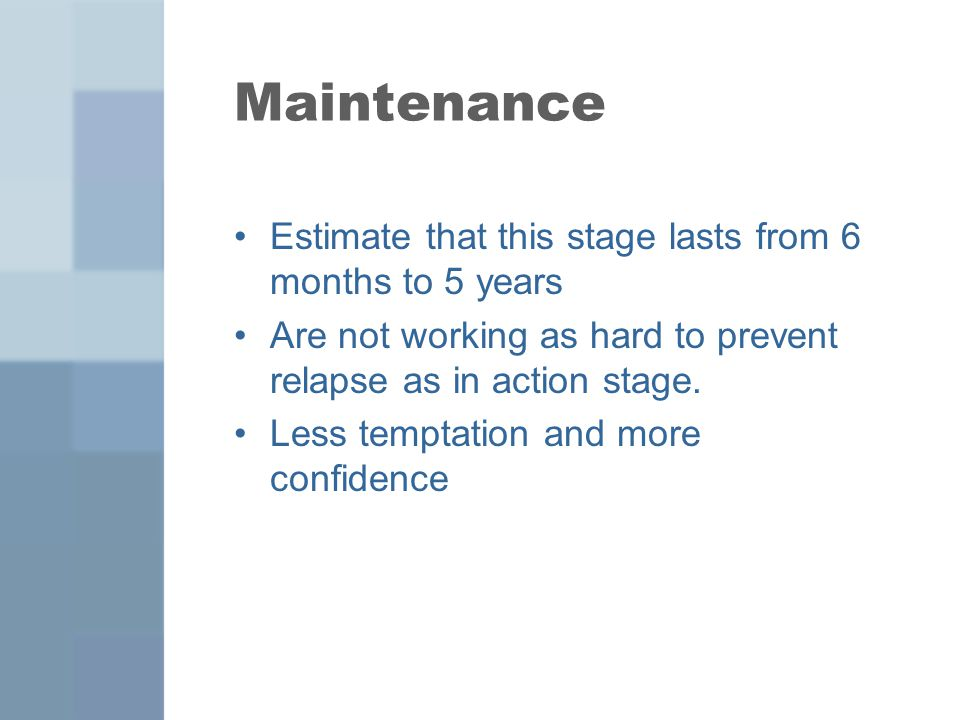 Maintenance Estimate that this stage lasts from 6 months to 5 years