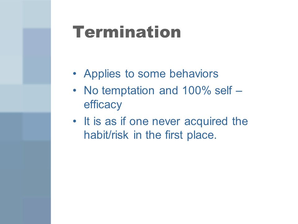 Termination Applies to some behaviors