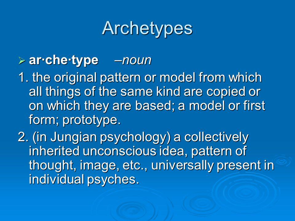 Archetypes ar·che·type –noun