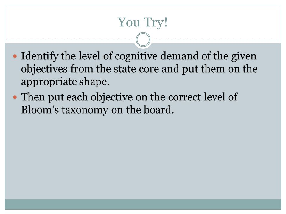 You Try! Identify the level of cognitive demand of the given objectives from the state core and put them on the appropriate shape.