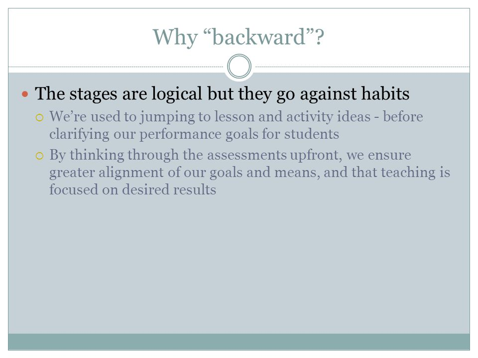 Why backward The stages are logical but they go against habits