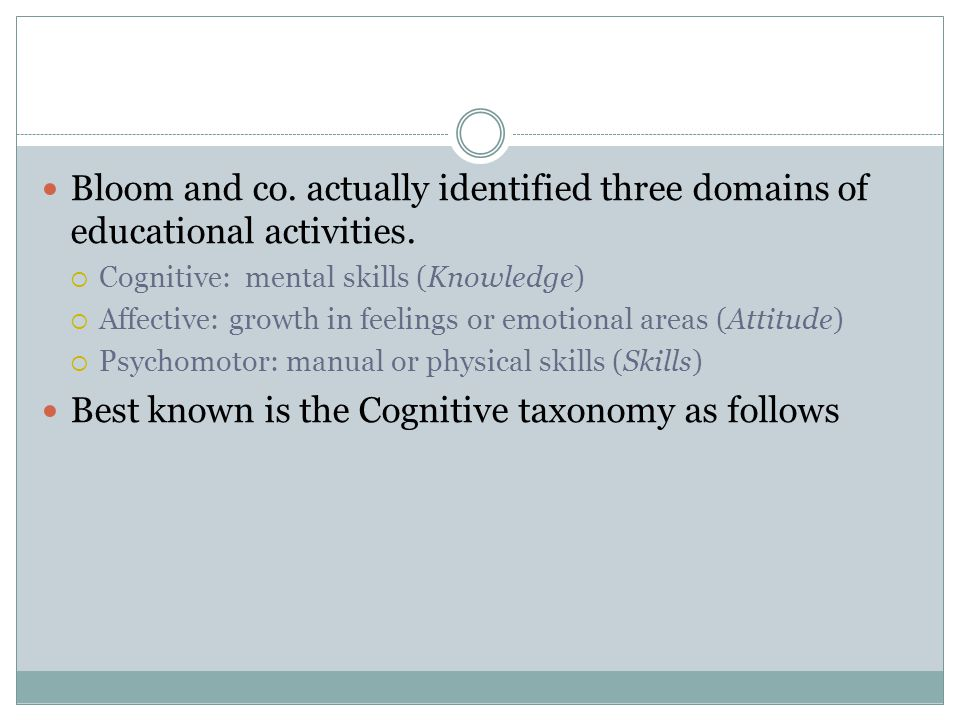 Best known is the Cognitive taxonomy as follows