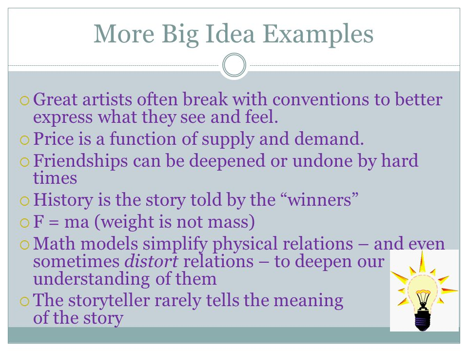 More Big Idea Examples Great artists often break with conventions to better express what they see and feel.
