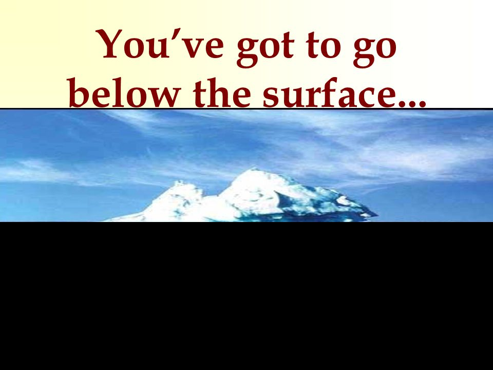You've got to go below the surface...
