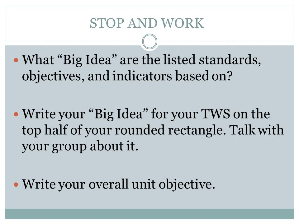 STOP AND WORK What Big Idea are the listed standards, objectives, and indicators based on
