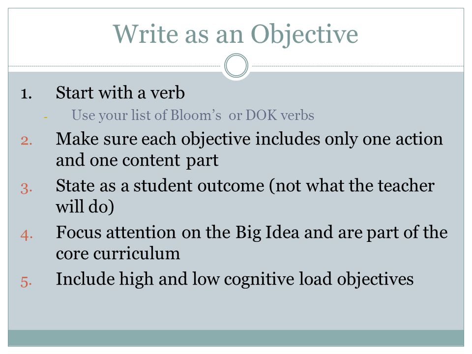 Write as an Objective 1. Start with a verb