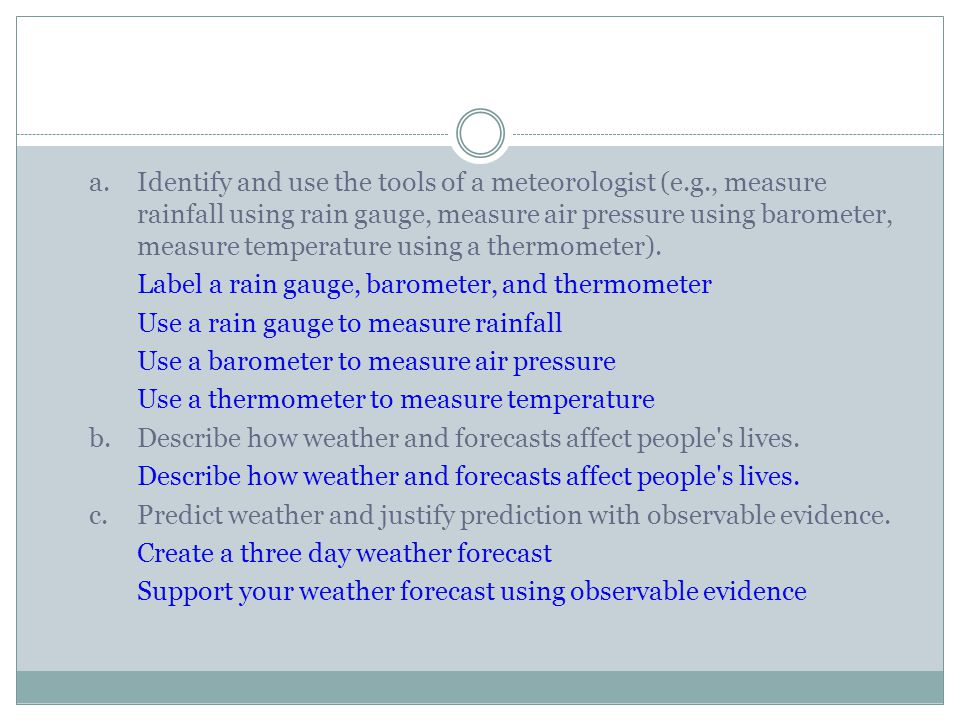a. Identify and use the tools of a meteorologist (e. g