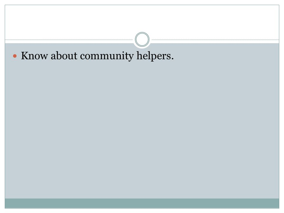 Know about community helpers.
