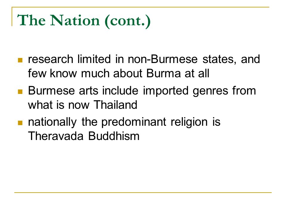 The Nation (cont.) research limited in non-Burmese states, and few know much about Burma at all.