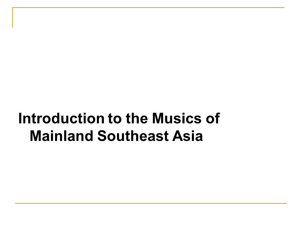 Introduction to the Musics of Mainland Southeast Asia