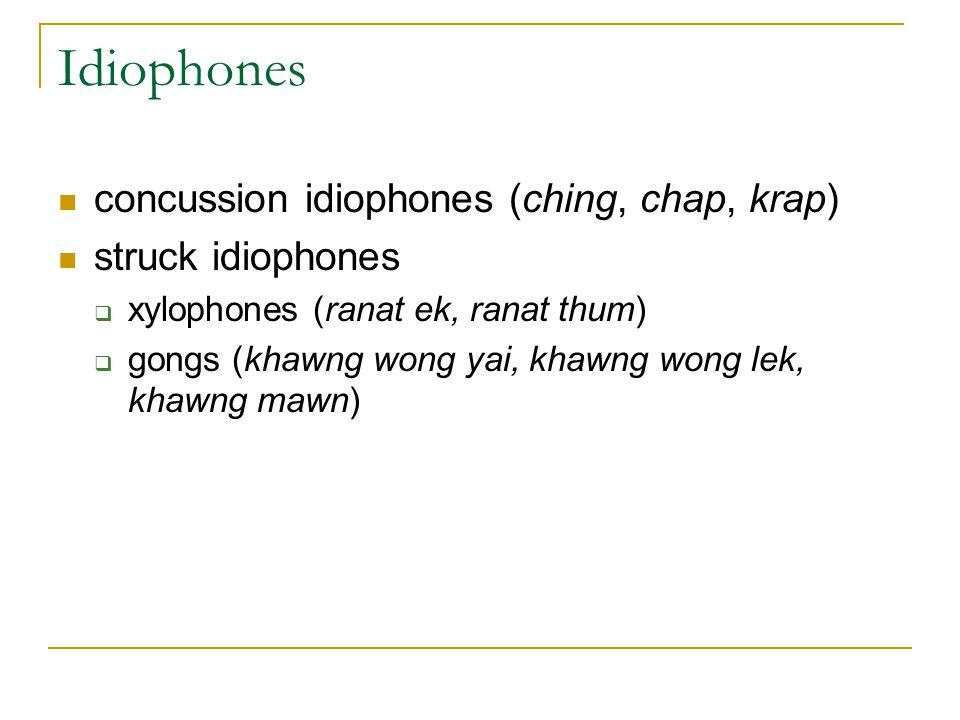 Idiophones concussion idiophones (ching, chap, krap) struck idiophones