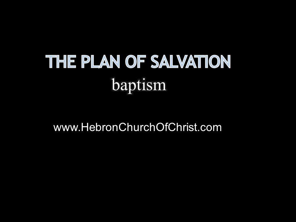 The Plan of Salvation baptism www.HebronChurchOfChrist.com