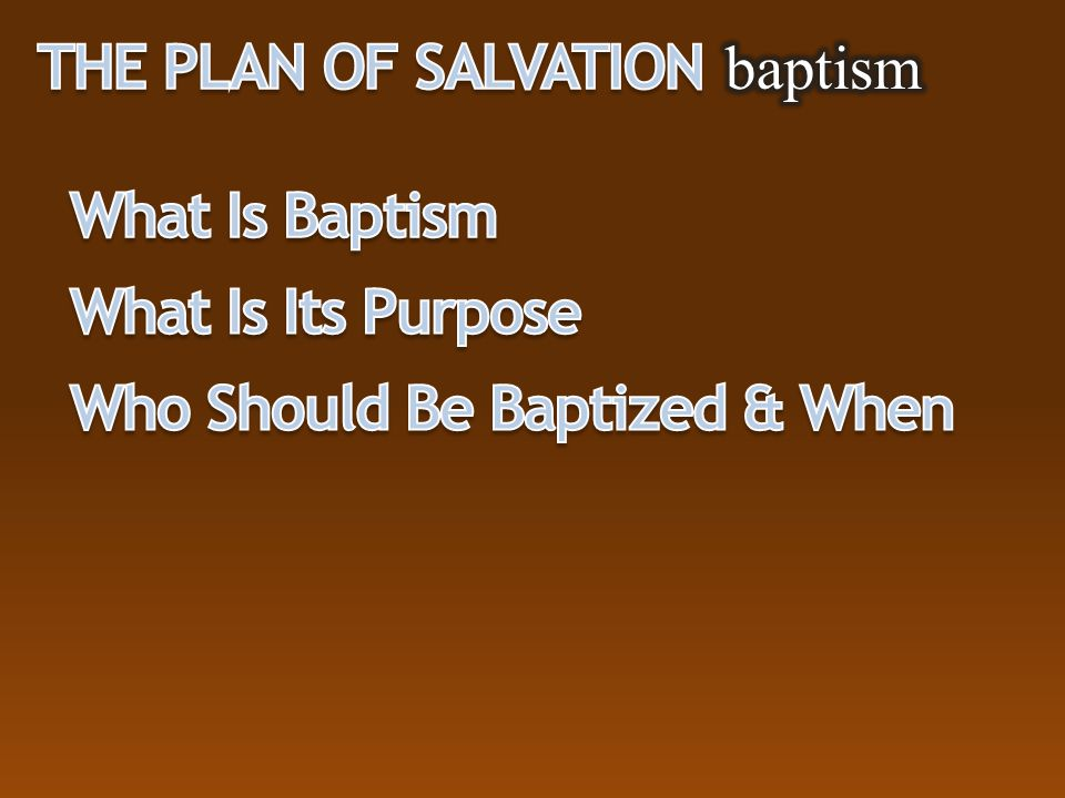 The Plan of Salvation baptism What Is Baptism What Is Its Purpose Who Should Be Baptized & When