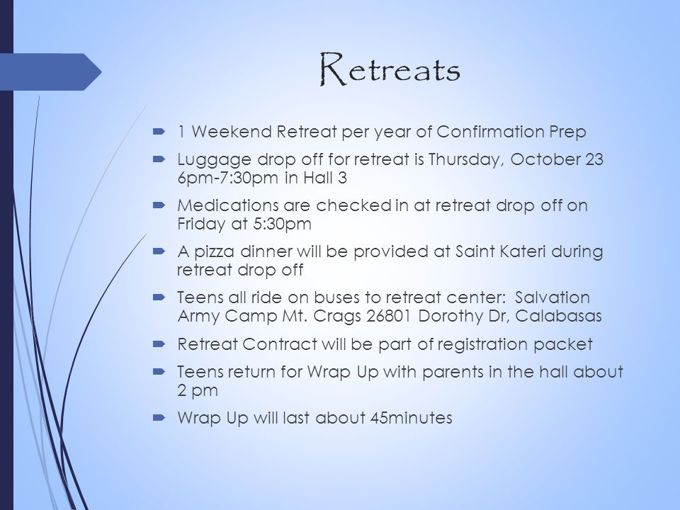 Retreats 1 Weekend Retreat per year of Confirmation Prep
