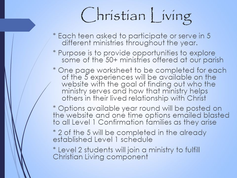 Christian Living * Each teen asked to participate or serve in 5 different ministries throughout the year.