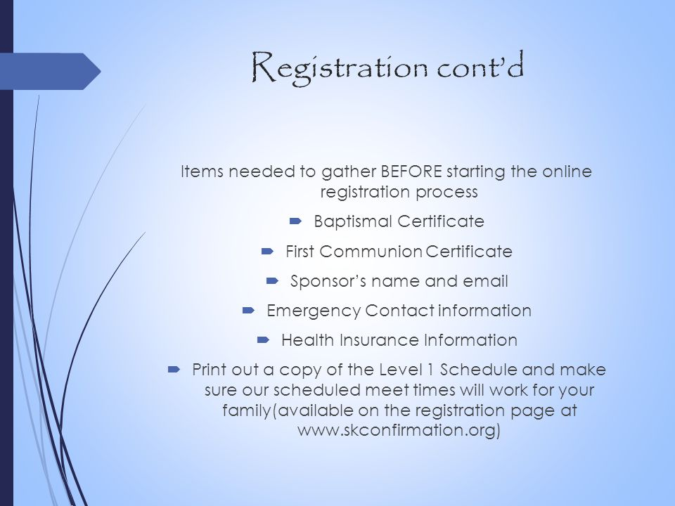 Registration cont'd Items needed to gather BEFORE starting the online registration process. Baptismal Certificate.