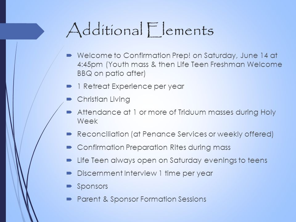 Additional Elements Welcome to Confirmation Prep! on Saturday, June 14 at 4:45pm (Youth mass & then Life Teen Freshman Welcome BBQ on patio after)