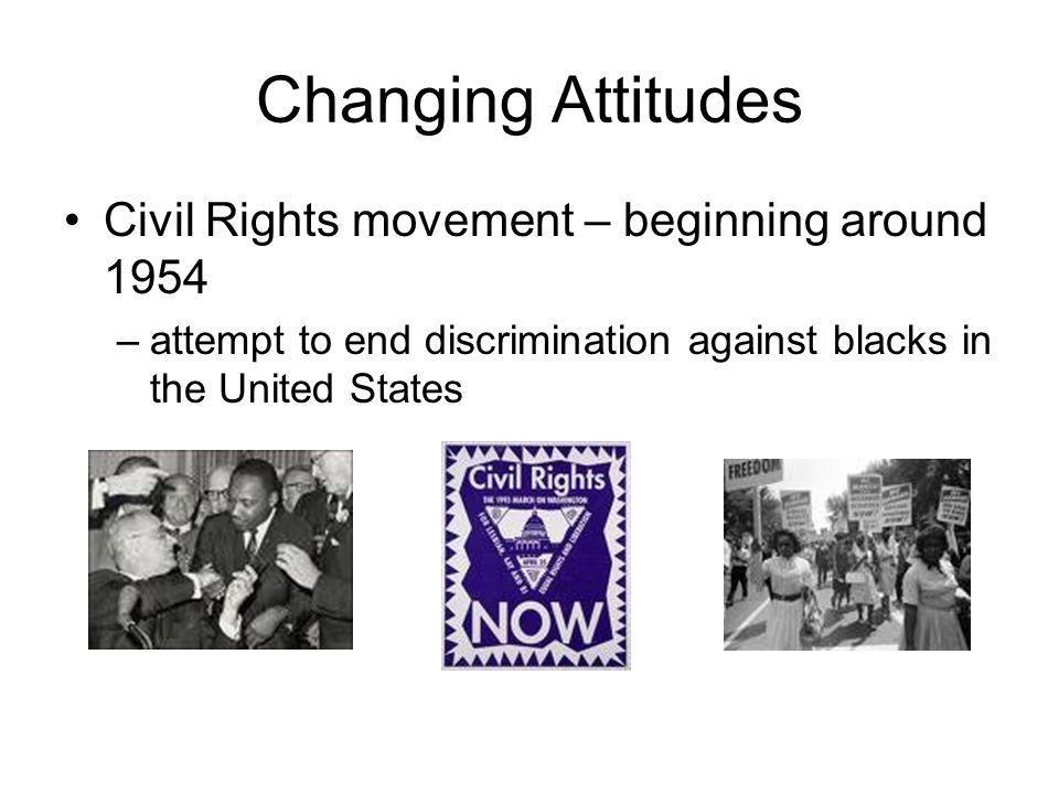 Changing Attitudes Civil Rights movement – beginning around 1954