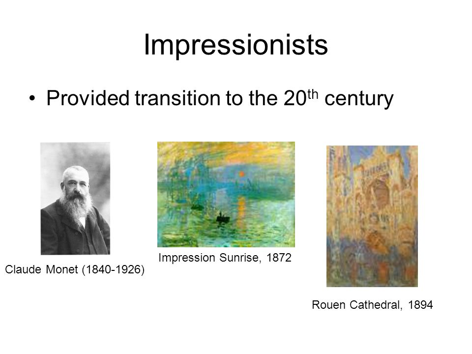 Impressionists Provided transition to the 20th century