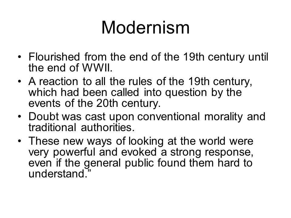 Modernism Flourished from the end of the 19th century until the end of WWII.