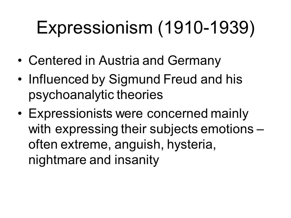 Expressionism (1910-1939) Centered in Austria and Germany