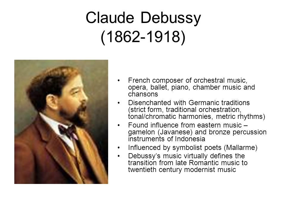 Claude Debussy (1862-1918) French composer of orchestral music, opera, ballet, piano, chamber music and chansons.