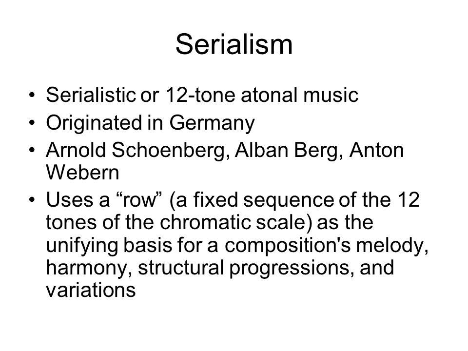 Serialism Serialistic or 12-tone atonal music Originated in Germany