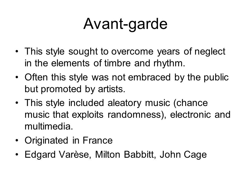 Avant-garde This style sought to overcome years of neglect in the elements of timbre and rhythm.