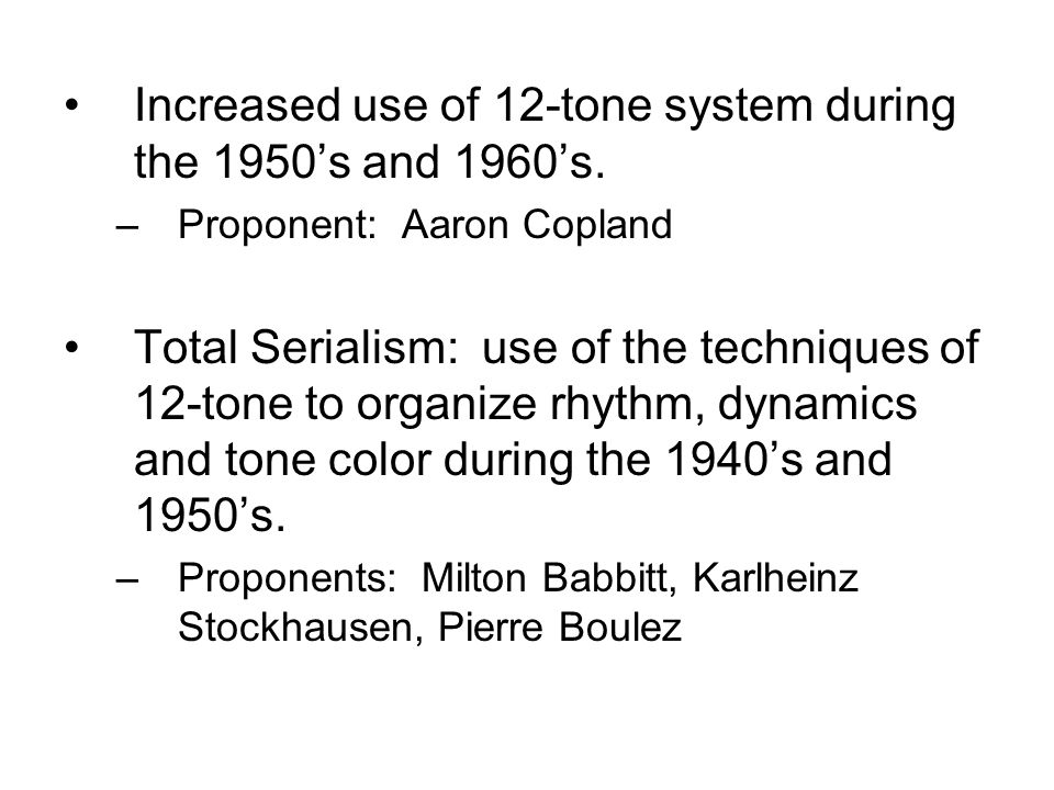 Increased use of 12-tone system during the 1950's and 1960's.