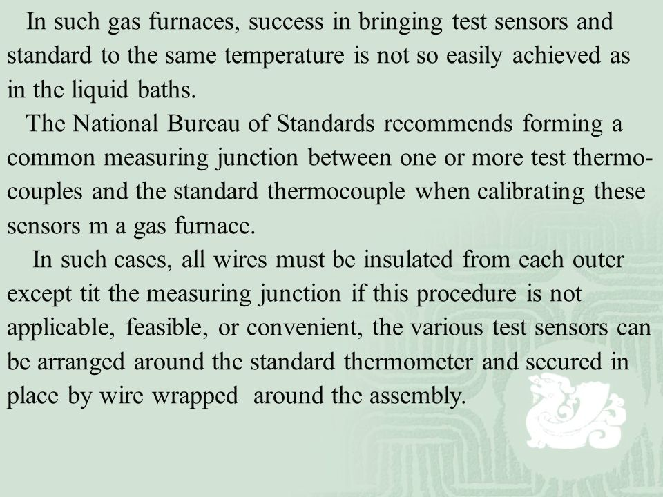 In such gas furnaces, success in bringing test sensors and standard to the same temperature is not so easily achieved as in the liquid baths.