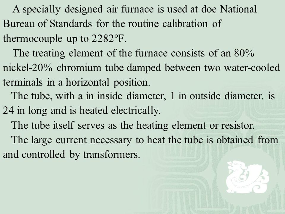 A specially designed air furnace is used at doe National Bureau of Standards for the routine calibration of thermocouple up to 2282℉.
