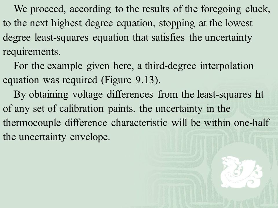 We proceed, according to the results of the foregoing cluck, to the next highest degree equation, stopping at the lowest degree least-squares equation that satisfies the uncertainty requirements.