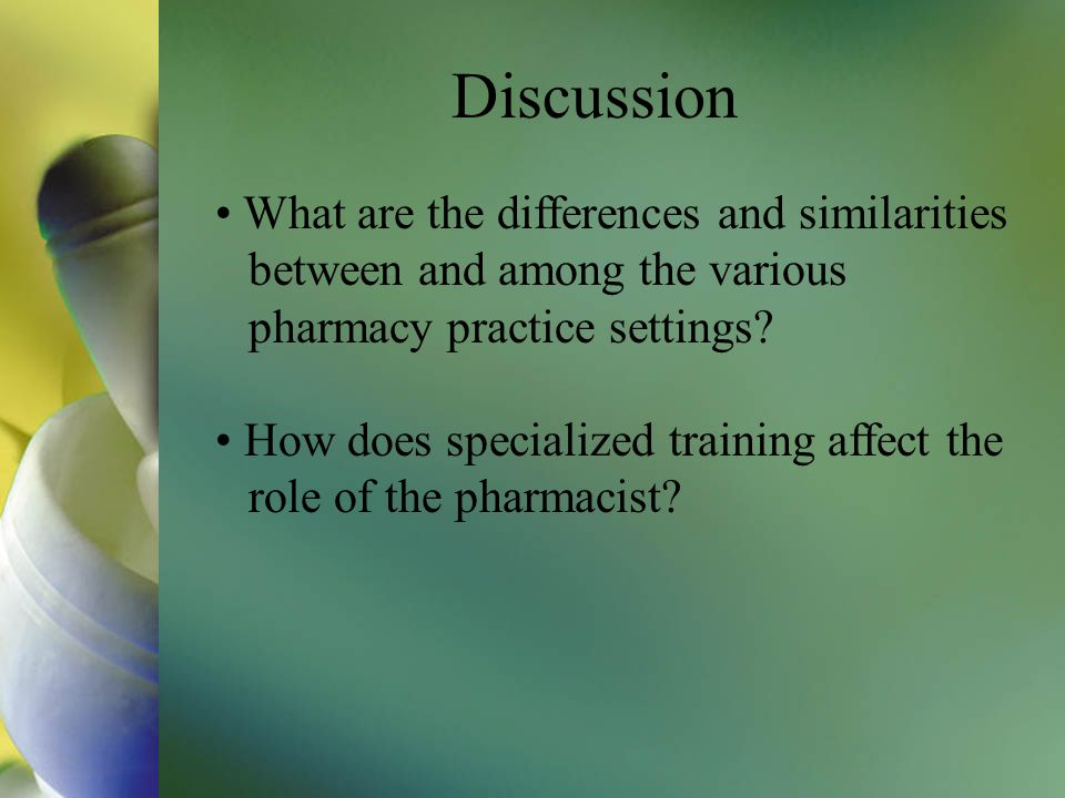 Discussion What are the differences and similarities between and among the various pharmacy practice settings