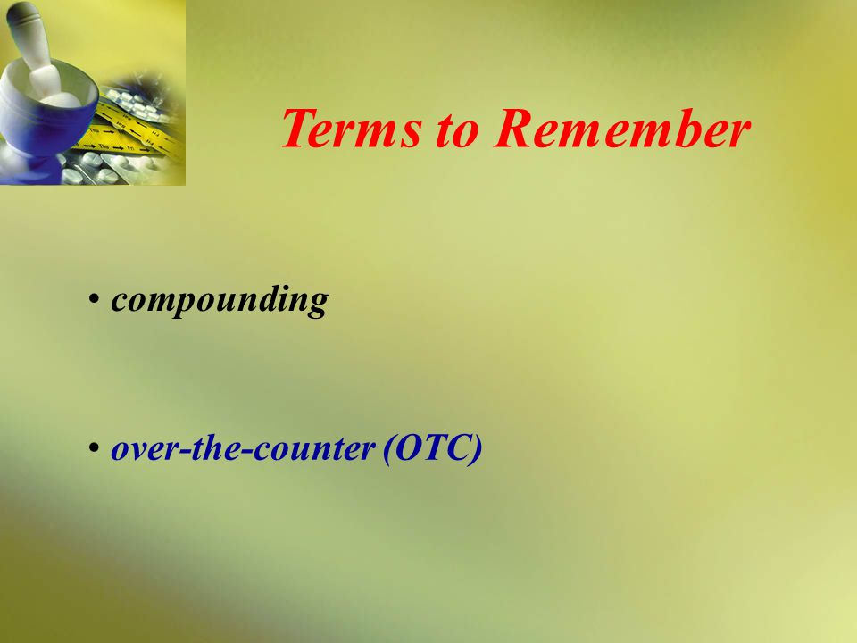 Terms to Remember compounding over-the-counter (OTC)