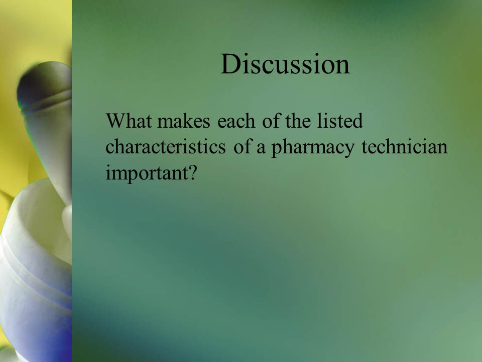 Discussion What makes each of the listed characteristics of a pharmacy technician important