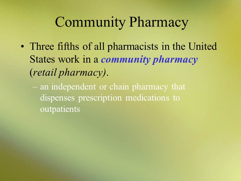Community Pharmacy Three fifths of all pharmacists in the United States work in a community pharmacy (retail pharmacy).