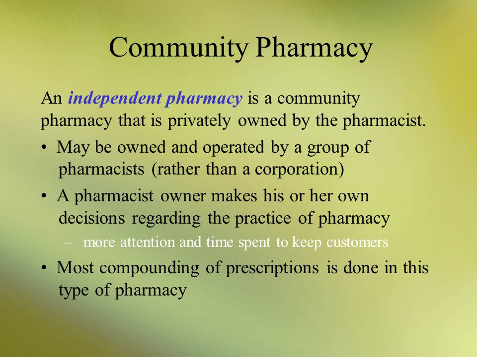 Community Pharmacy An independent pharmacy is a community pharmacy that is privately owned by the pharmacist.