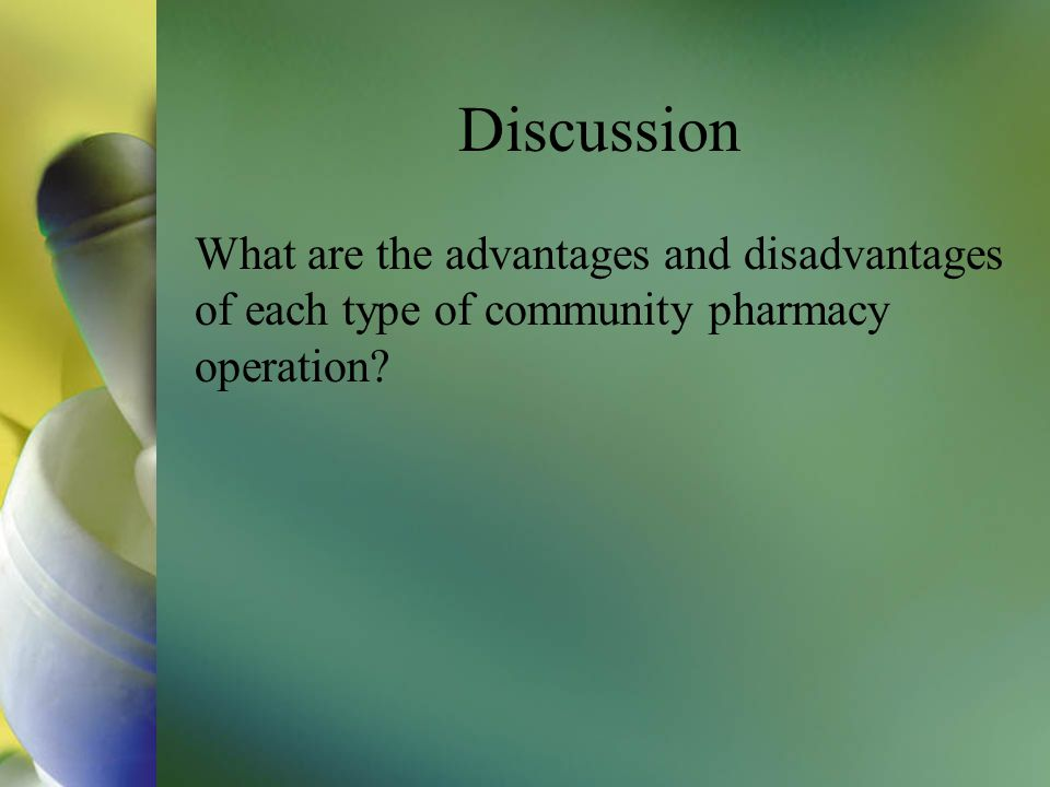 Discussion What are the advantages and disadvantages of each type of community pharmacy operation