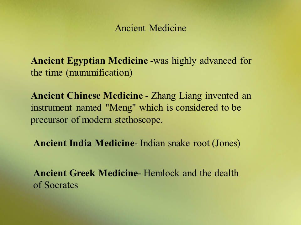Ancient Medicine Ancient Egyptian Medicine -was highly advanced for the time (mummification)