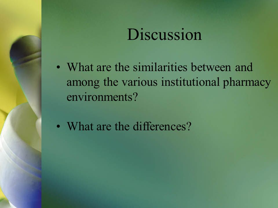Discussion What are the similarities between and among the various institutional pharmacy environments