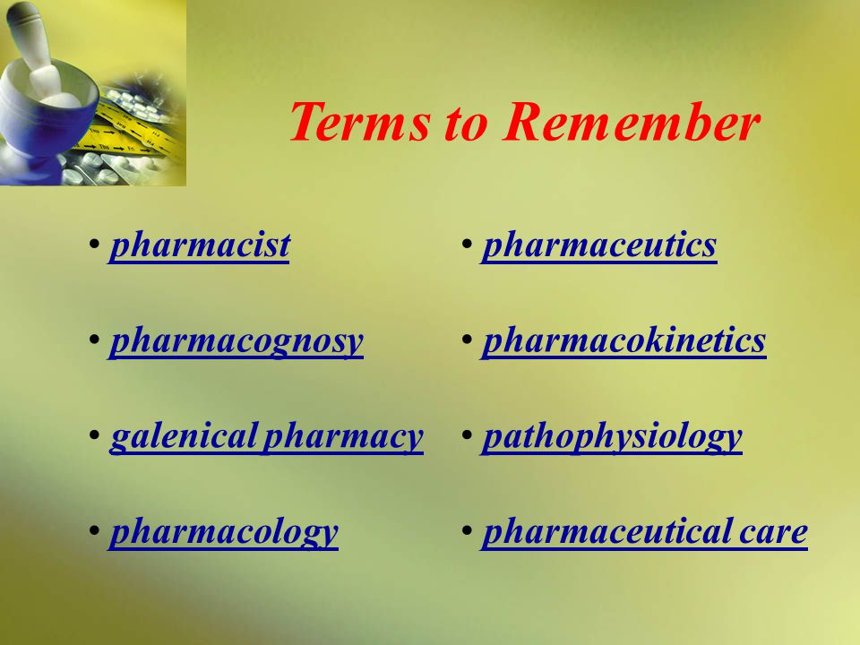 Terms to Remember pharmacist pharmaceutics pharmacognosy