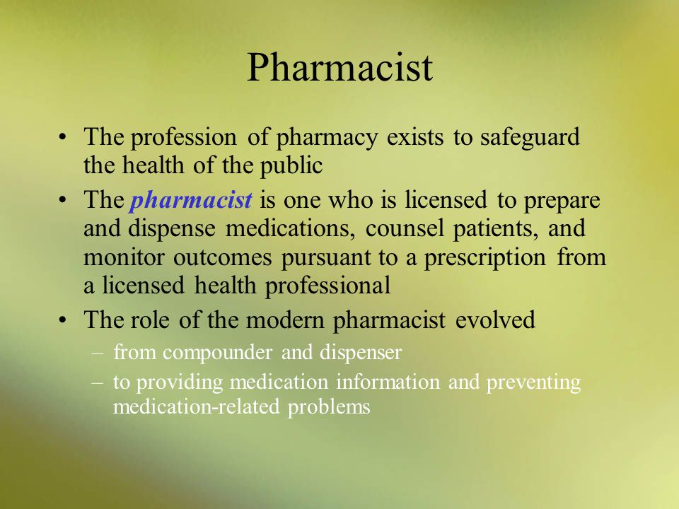 Pharmacist The profession of pharmacy exists to safeguard the health of the public.
