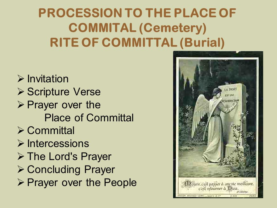 PROCESSION TO THE PLACE OF COMMITAL (Cemetery) RITE OF COMMITTAL (Burial)