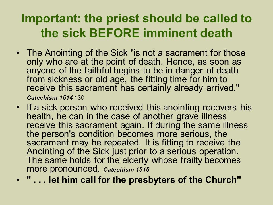 Important: the priest should be called to the sick BEFORE imminent death