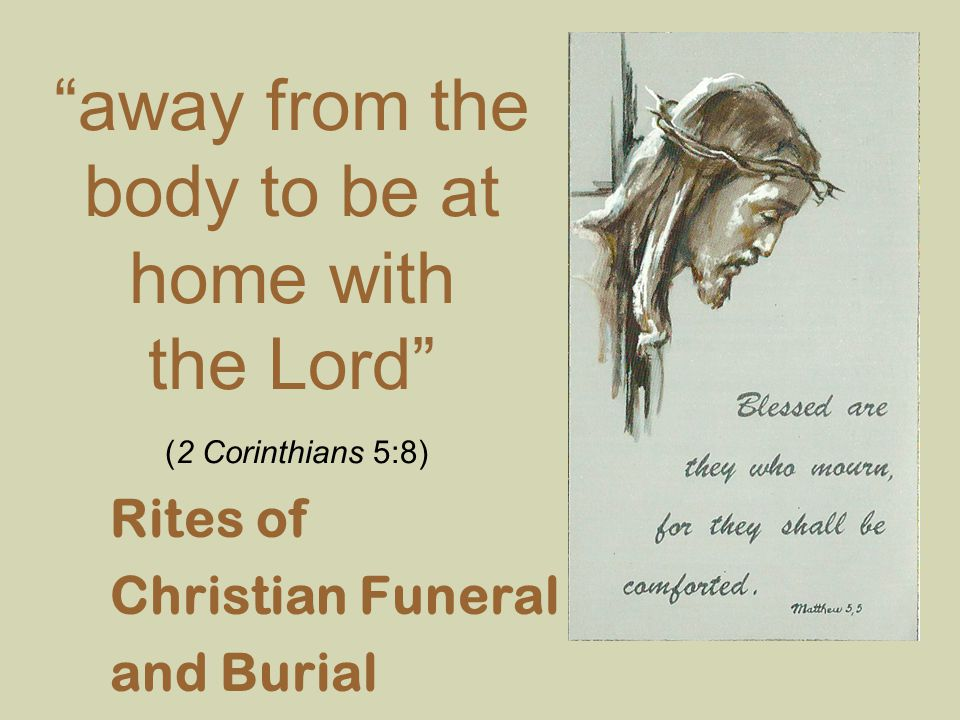 away from the body to be at home with the Lord (2 Corinthians 5:8)