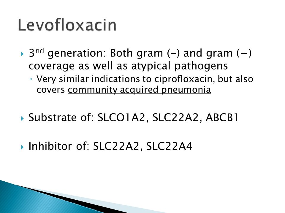 Levofloxacin 3nd generation: Both gram (-) and gram (+) coverage as well as atypical pathogens.