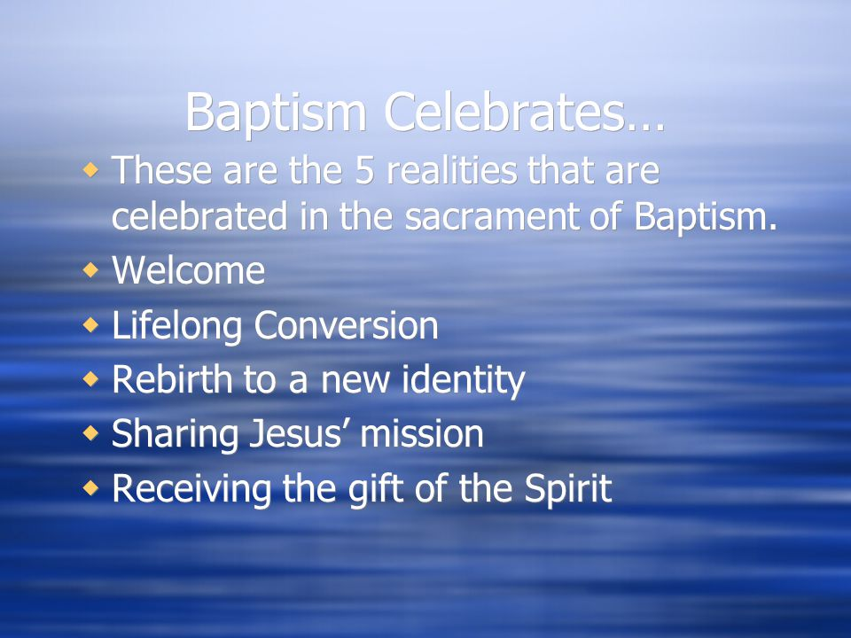Baptism Celebrates… These are the 5 realities that are celebrated in the sacrament of Baptism. Welcome.